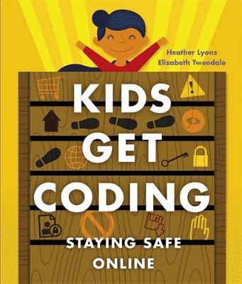 Kids Get Coding: Staying Safe Online - Kids Get Coding (Hardback)