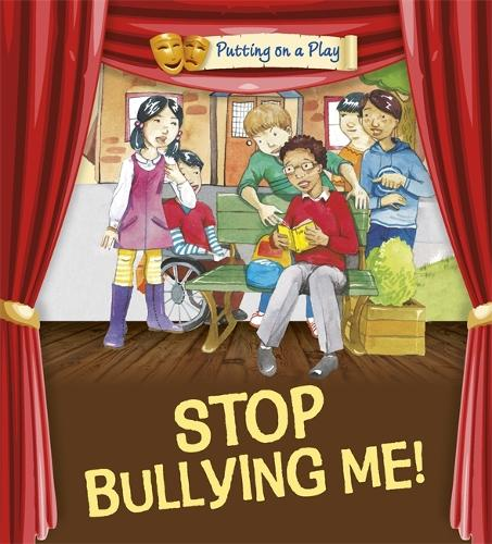 Putting on a Play: Stop Bullying Me! - Putting on a Play (Paperback)