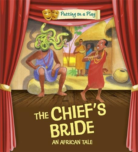 Putting on a Play: The Chief's Bride: An African Folktale - Putting on a Play (Paperback)