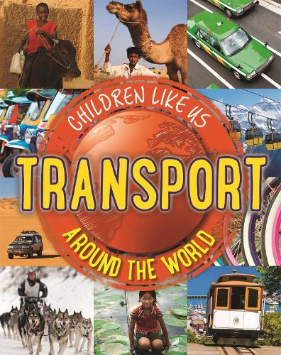 Children Like Us: Transport Around the World - Children Like Us (Paperback)