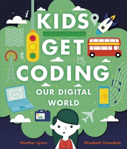 Kids Get Coding: Our Digital World - Kids Get Coding (Paperback)