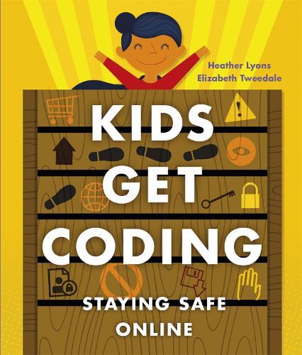 Kids Get Coding: Staying Safe Online - Kids Get Coding (Paperback)