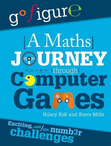 Go Figure: A Maths Journey Through Computer Games - Go Figure (Hardback)