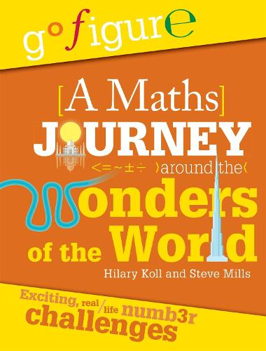 Go Figure: A Maths Journey Around the Wonders of the World - Go Figure (Hardback)