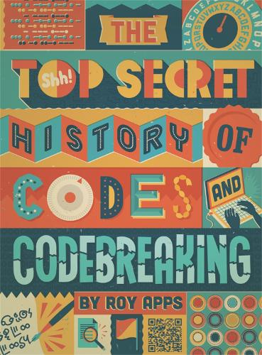 The Top Secret History of Codes and Code Breaking (Paperback)