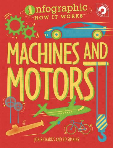 Infographic: How It Works: Machines and Motors - Infographic: How It Works (Paperback)