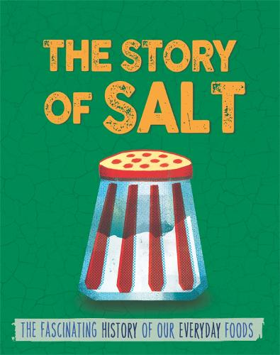 The Story of Food: Salt - The Story of Food (Paperback)