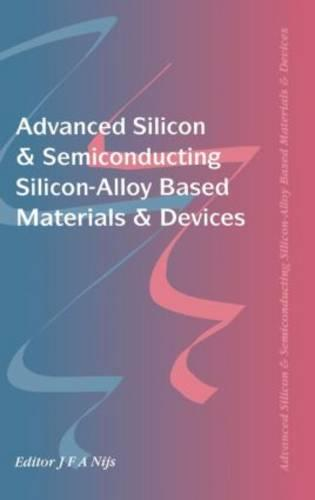Advanced Silicon & Semiconducting Silicon-Alloy Based Materials & Devices (Hardback)