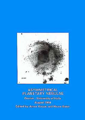 Asymmetrical Planetary Nebulae: Proceedings of the University of Haifa at Oranim Conference, Israel, August 8-11, 1994 - Annals of the Israel Physical Society v. 11 (Paperback)