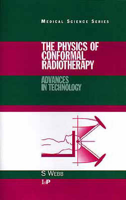 The Physics of Conformal Radiotherapy: Advances in Technology - Medical Science Series (Hardback)