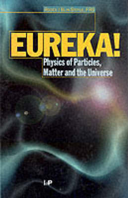 Eureka!: Physics of Particles, Matter and the Universe (Hardback)