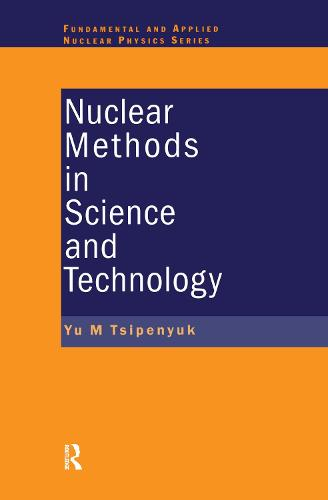Nuclear Methods in Science and Technology - Series in Fundamental and Applied Nuclear Physics (Hardback)
