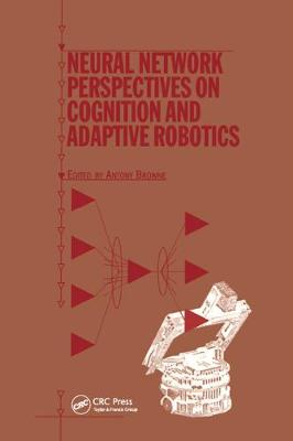 Neural Network Perspectives on Cognition and Adaptive Robotics (Hardback)