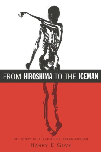 From Hiroshima to the Iceman: The Development and Applications of Accelerator Mass Spectrometry (Paperback)