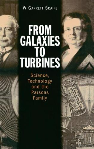 From Galaxies to Turbines: Science, Technology and  the Parsons Family (Hardback)