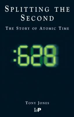 Splitting The Second: The Story of Atomic Time (Paperback)