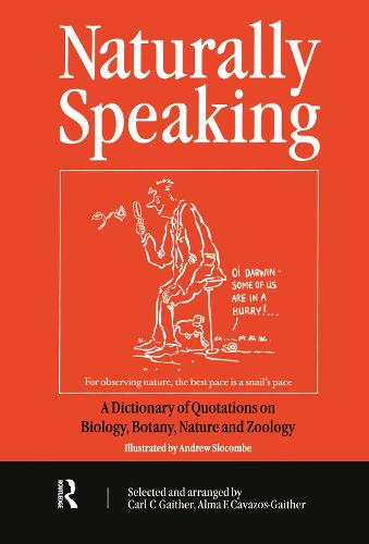 Naturally Speaking: A Dictionary of Quotations on Biology, Botany, Nature and Zoology, Second Edition (Paperback)