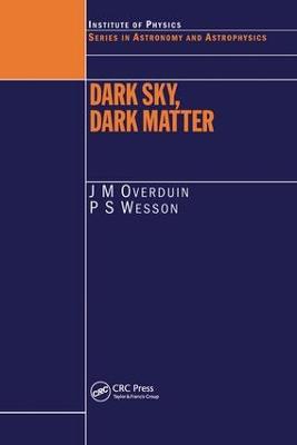 Dark Sky, Dark Matter - Series in Astronomy and Astrophysics (Hardback)