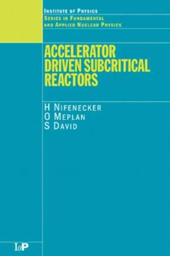 Accelerator Driven Subcritical Reactors - Series in Fundamental and Applied Nuclear Physics (Hardback)