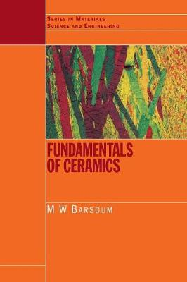 Fundamentals of Ceramics - Series in Materials Science and Engineering (Hardback)