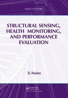 Structural Sensing, Health Monitoring, and Performance Evaluation - Series in Sensors (Hardback)