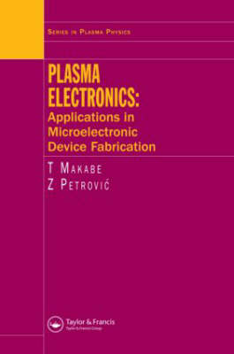 Plasma Electronics: Applications in Microelectronic Device Fabrication (Hardback)