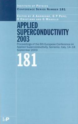 Applied Superconductivity 2003: Proceedings of the 6th European Conference on Applied Superconductivity, Sorrento, Italy, 14-18 September 2003 - Institute of Physics Conference Series (Hardback)