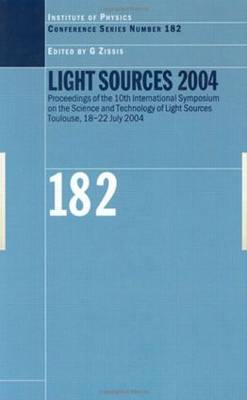 Light Sources 2004 Proceedings of the 10th International Symposium on the Science and Technology of Light Sources - Institute of Physics Conference Series (Hardback)