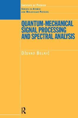 Quantum-Mechanical Signal Processing and Spectral Analysis - Series in Atomic Molecular Physics (Hardback)