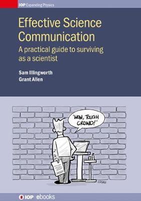 Effective Science Communication: A practical guide to surviving as a scientist - IOP Expanding Physics (Hardback)