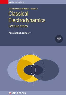 Classical Electrodynamics: Lecture Notes, Volume 3: Lecture notes - IOP Expanding Physics 3 (Hardback)