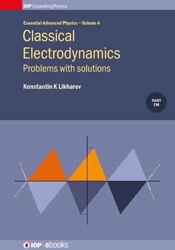 Classical Electrodynamics: Problems with solutions, Volume 4: Problems with solutions - IOP Expanding Physics 4 (Hardback)