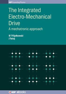 The Integrated Electro-Mechanical Drive: A mechatronic approach - IOP Expanding Physics (Hardback)