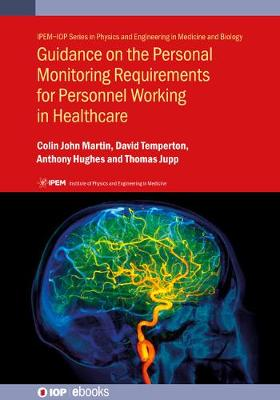 Guidance on the Personal Monitoring Requirements for Personnel Working in Healthcare - IPEM-IOP Series in Physics and Engineering in Medicine and Biology (Hardback)