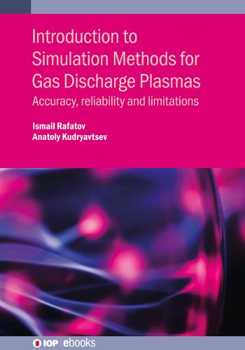 Introduction to Simulation Methods for Gas Discharge Plasmas: Accuracy, reliability and limitations - IOP Expanding Physics (Hardback)