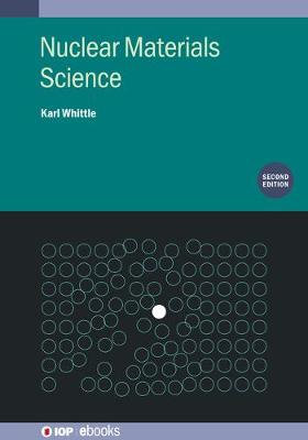 Nuclear Materials Science, Second Edition - IOP Expanding Physics (Hardback)