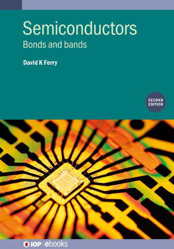 Semiconductors (Second Edition): Bonds and bands - IOP ebooks (Hardback)
