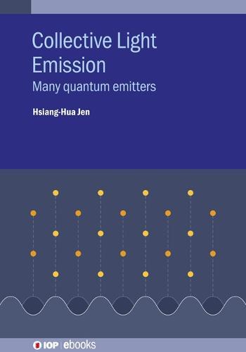 Collective Light Emission: Many quantum emitters - IOP ebooks (Hardback)