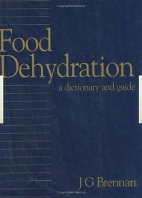Food Dehydration: A Dictionary and Guide (Hardback)