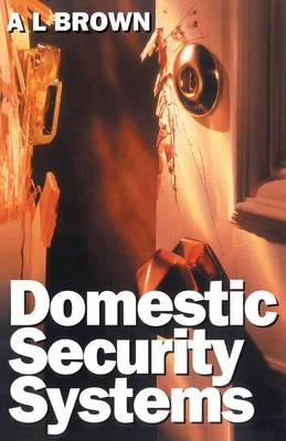Domestic Security Systems: Build or Improve Your Own Intruder Alarm System (Paperback)