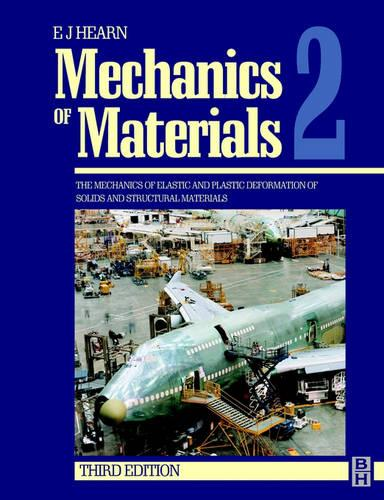 Mechanics of Materials 2: The Mechanics of Elastic and Plastic Deformation of Solids and Structural Materials (Paperback)