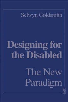 Designing for the Disabled: The New Paradigm (Hardback)