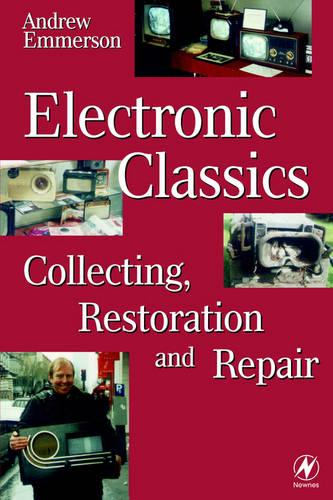 Electronic Classics: Collecting, Restoring and Repair (Paperback)