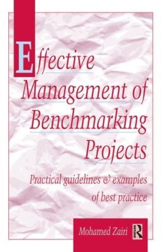 Effective Management of Benchmarking Projects (Hardback)