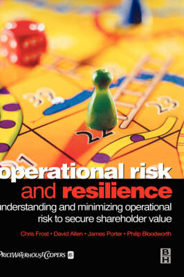 Operational Risk and Resilience: Understanding and Minimising Operational Risk to Secure Shareholder Value (Hardback)