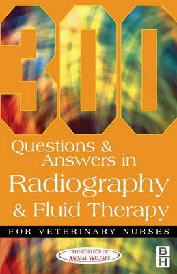 300 Questions and Answers In Radiography and Fluid Therapy for Veterinary Nurses (Paperback)