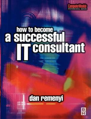 How to Become a Successful IT Consultant - Computer Weekly Professional (Paperback)