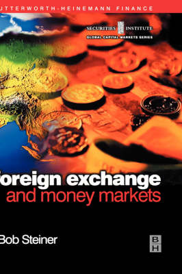 Foreign Exchange and Money Markets: Theory, Practice and Risk Management - Securities Institute Global Capital Markets (Hardback)
