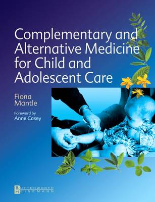 Complementary and Alternative Medicine for Child and Adolescent Care: A Practical Guide for Healthcare Professionals (Paperback)