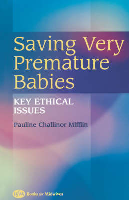 Saving Very Premature Babies: Key Ethical Issues (Paperback)